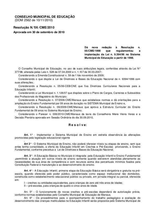CONSELHO MUNICIPAL DE EDUCAÇÃO (DOM 2562 de 10/11/2010) Resolução N.°06 /CME/2010 Aprovada em 30 de setembro de 2010 Dá no...
