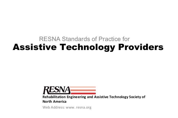 <ul><li>Rehabilitation Engineering and Assistive Technology Society of North America </li></ul><ul><li>Web Address: www. r...