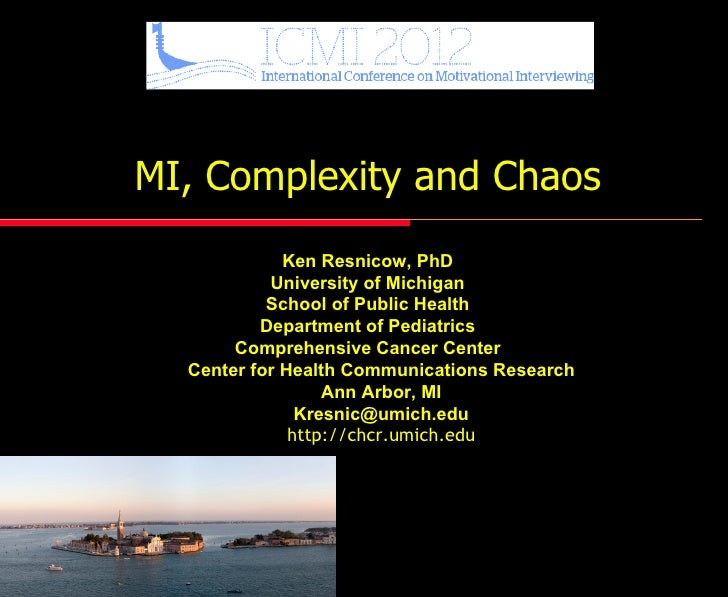 MI, Complexity and Chaos             Ken Resnicow, PhD           University of Michigan           School of Public Health ...