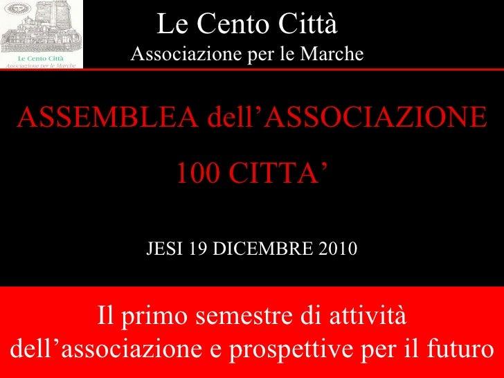 Le Cento Città Associazione per le Marche ASSEMBLEA dell'ASSOCIAZIONE 100 CITTA' JESI 19 DICEMBRE 2010 Il primo semestre d...