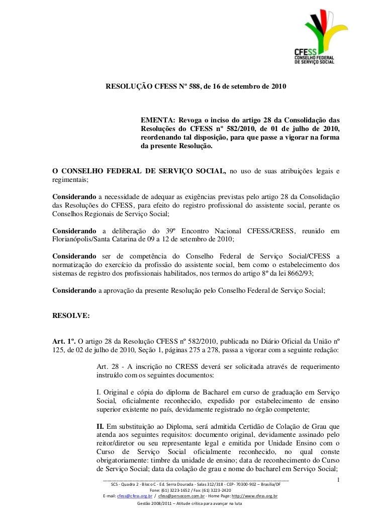 RESOLUÇÃO CFESS Nº 588, de 16 de setembro de 2010                                   EMENTA: Revoga o inciso do artigo 28 d...
