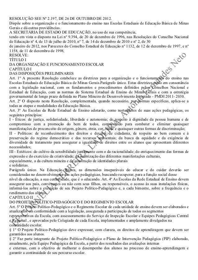 RESOLUÇÃO SEE Nº 2.197, DE 26 DE OUTUBRO DE 2012.Dispõe sobre a organização e o funcionamento do ensino nas Escolas Estadu...