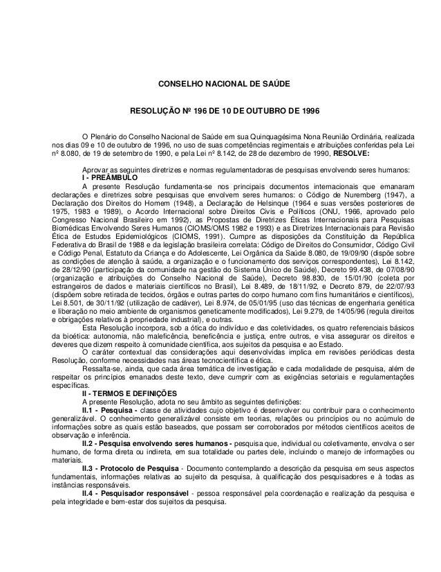 CONSELHO NACIONAL DE SAÚDE  RESOLUÇÃO Nº 196 DE 10 DE OUTUBRO DE 1996 O Plenário do Conselho Nacional de Saúde em sua Quin...