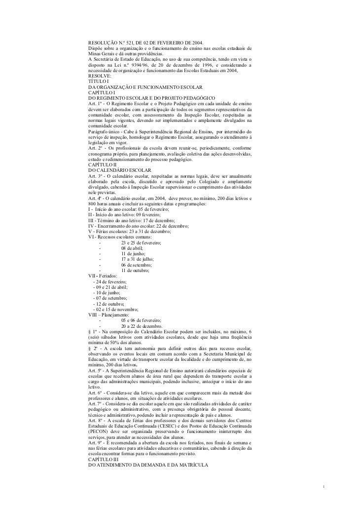 RESOLUÇÃO N.º 521, DE 02 DE FEVEREIRO DE 2004.Dispõe sobre a organização e o funcionamento do ensino nas escolas estaduais...