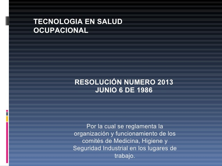 TECNOLOGIA EN SALUD OCUPACIONAL             RESOLUCIÓN NUMERO 2013             JUNIO 6 DE 1986                 Por la cual...