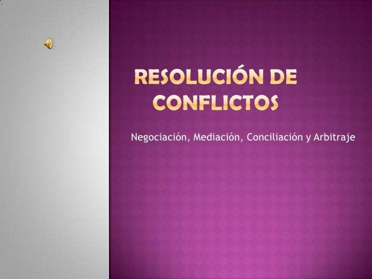 Negociación, Mediación, Conciliación y Arbitraje