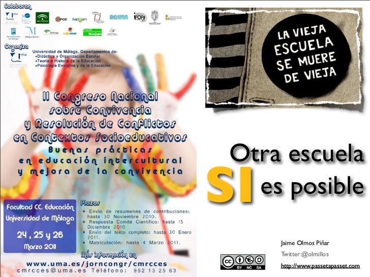 Otra escuelaSIes posible     Jaime Olmos Piñar     Twitter:@olmillos     http://www.passetapasset.com