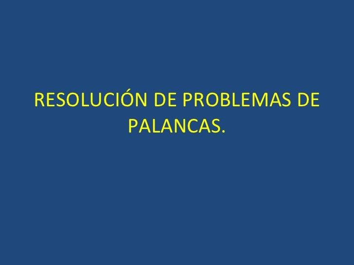RESOLUCIÓN DE PROBLEMAS DE PALANCAS.