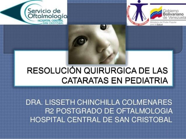 DRA. LISSETH CHINCHILLA COLMENARESR2 POSTGRADO DE OFTALMOLOGIAHOSPITAL CENTRAL DE SAN CRISTOBAL