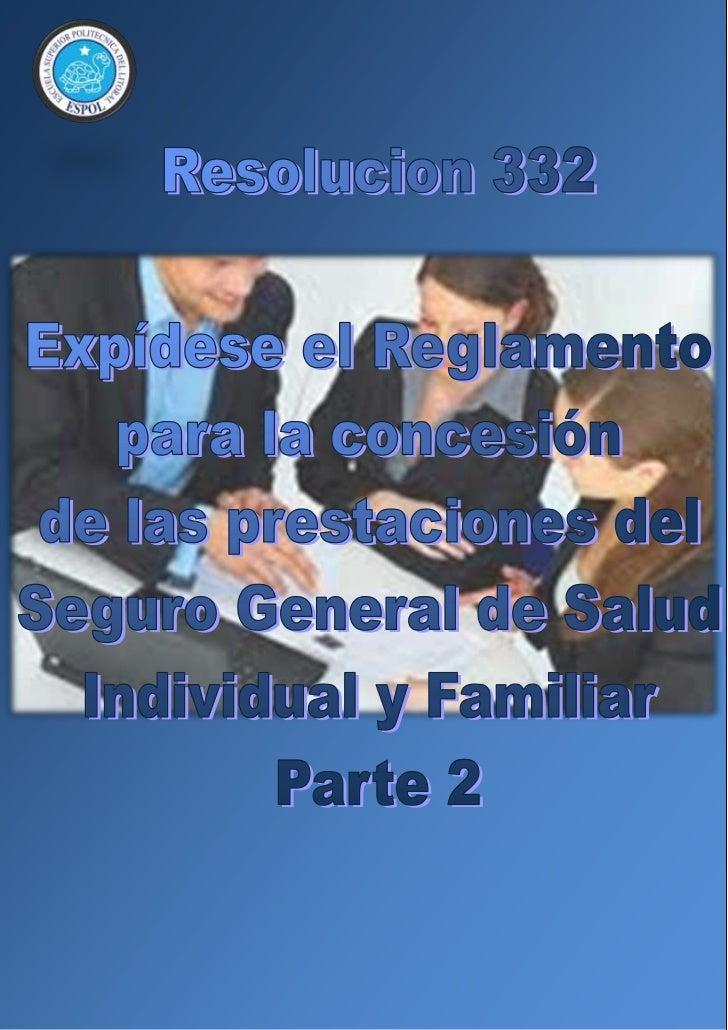 Resolucion 332 expdese el reglamento para la concesin de las prestaciones del seguro general de salud individual y familiar parte 2