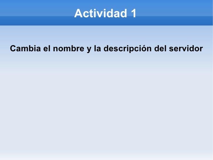 Actividad 1 Cambia el nombre y la descripción del servidor