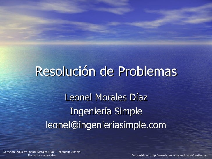 Resolución de Problemas Leonel Morales Díaz Ingeniería Simple [email_address] Disponible en: http://www.ingenieriasimple.c...