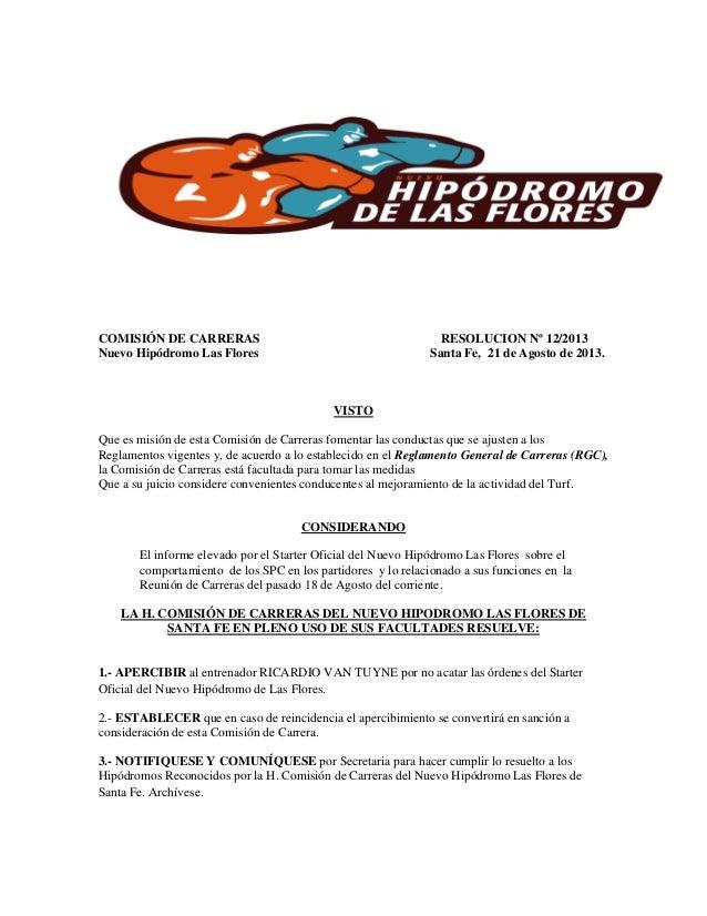 COMISIÓN DE CARRERAS RESOLUCION Nº 12/2013 Nuevo Hipódromo Las Flores Santa Fe, 21 de Agosto de 2013. VISTO Que es misión ...
