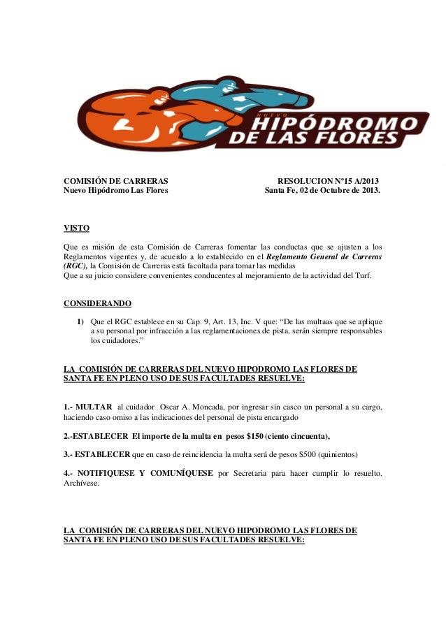 COMISIÓN DE CARRERAS RESOLUCION Nº15 A/2013 Nuevo Hipódromo Las Flores Santa Fe, 02 de Octubre de 2013. VISTO Que es misió...