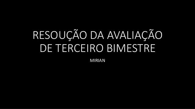RESOUÇÃO DA AVALIAÇÃO  DE TERCEIRO BIMESTRE  MIRIAN