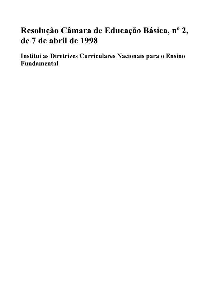 Resolução Câmara de Educação Básica, nº 2,de 7 de abril de 1998Institui as Diretrizes Curriculares Nacionais para o Ensino...