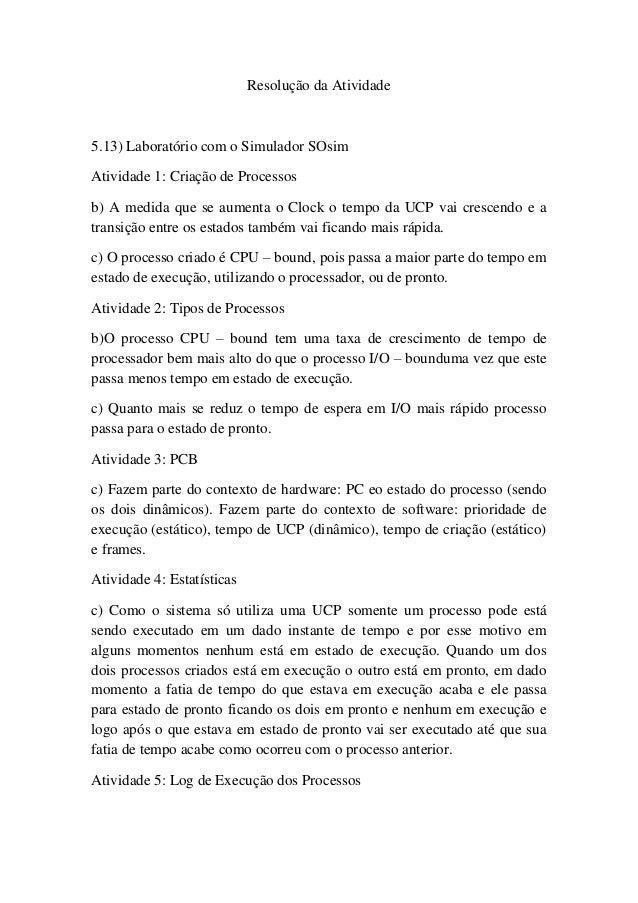 Resolução da Atividade5.13) Laboratório com o Simulador SOsimAtividade 1: Criação de Processosb) A medida que se aumenta o...