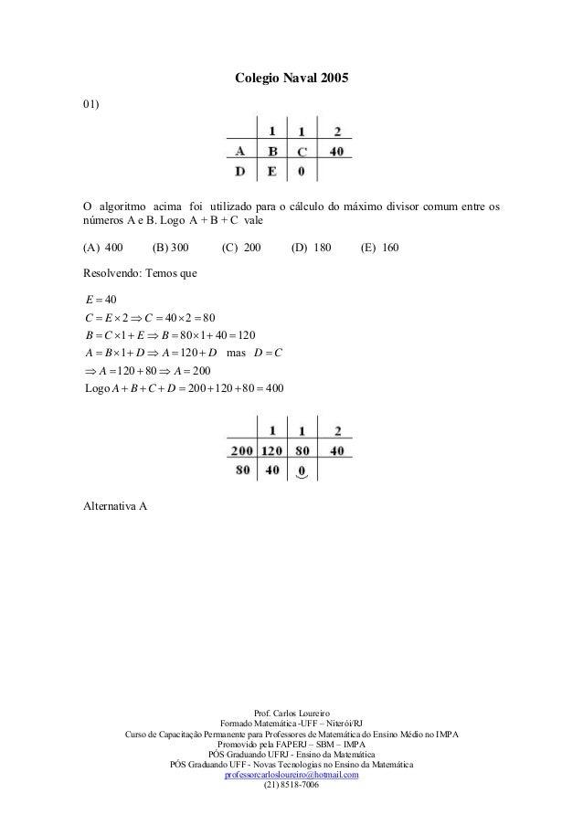 Colegio Naval 200501)O algoritmo acima foi utilizado para o cálculo do máximo divisor comum entre osnúmeros A e B. Logo A ...