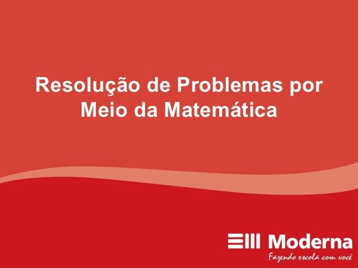 Resolução de Problemas por Meio da Matemática