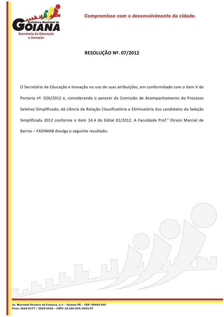 Compromisso com o desenvolvimento da cidade.                                                  RESOLUÇÃO Nº. 07/2012     O ...