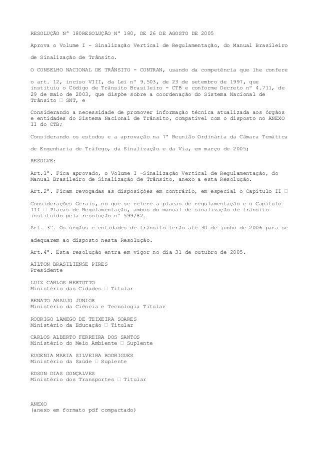 RESOLUÇÃO Nº 180RESOLUÇÃO Nº 180, DE 26 DE AGOSTO DE 2005 Aprova o Volume I - Sinalização Vertical de Regulamentação, do M...