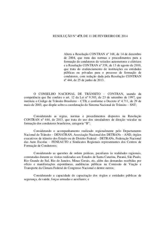 473, DE 11 DE FEVEREIRO DE 2014 condutores, com redação dada pela Resolução CONTRAN nº 444, de 25 de junho de 2013. O CONS...