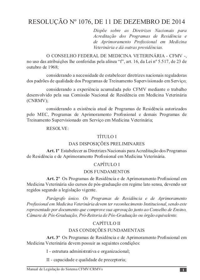 Manual de Legislação do Sistema CFMV/CRMVs 1 RESOLUÇÃO Nº 1076, DE 11 DE DEZEMBRO DE 2014 Dispõe sobre as Diretrizes Nacio...