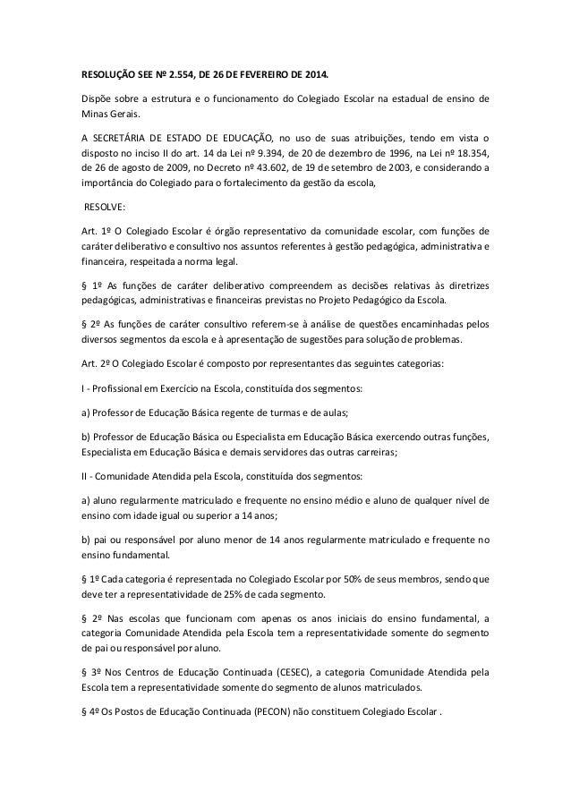 RESOLUÇÃO SEE Nº 2.554, DE 26 DE FEVEREIRO DE 2014. Dispõe sobre a estrutura e o funcionamento do Colegiado Escolar na est...