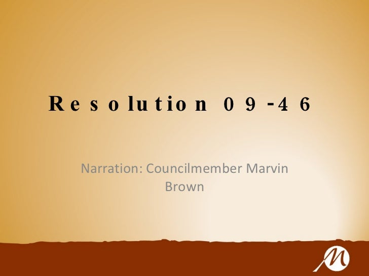 Resolution 09-46 Narration: Councilmember Marvin Brown