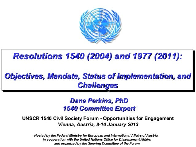 Resolutions 1540 (2004) and 1977 (2011):  Resolutions 1540 (2004) and 1977 (2011):Objectives, Mandate, Status of Implement...