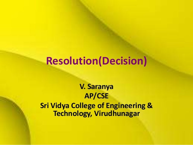 Resolution(Decision)V. SaranyaAP/CSESri Vidya College of Engineering &Technology, Virudhunagar
