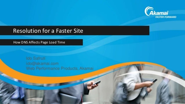 Resolution for a Faster Site How DNS Affects Page Load Time  Ido Safruti ido@akamai.com Web Performance Products, Akamai