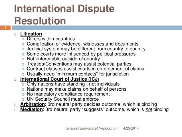 International Dispute Resolution  Litigation  Differs within countries  Complication of evidence, witnesses and documen...