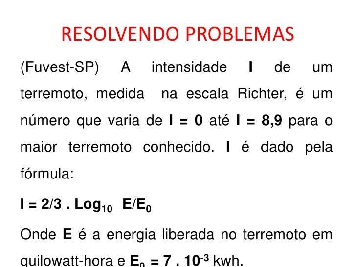RESOLVENDO PROBLEMAS<br />(Fuvest-SP) A intensidade I de um terremoto, medida  na escala Richter, é um número que varia de...
