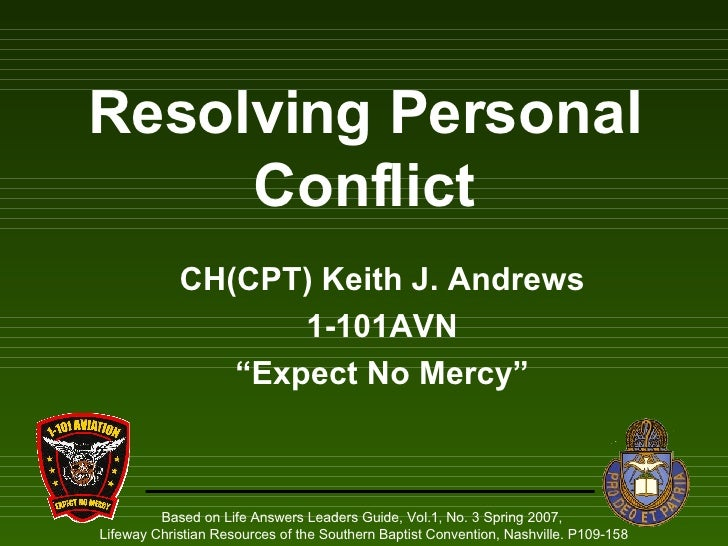 """Resolving Personal Conflict CH(CPT) Keith J. Andrews 1-101AVN """" Expect No Mercy"""" Based on Life Answers Leaders Guide, Vol...."""