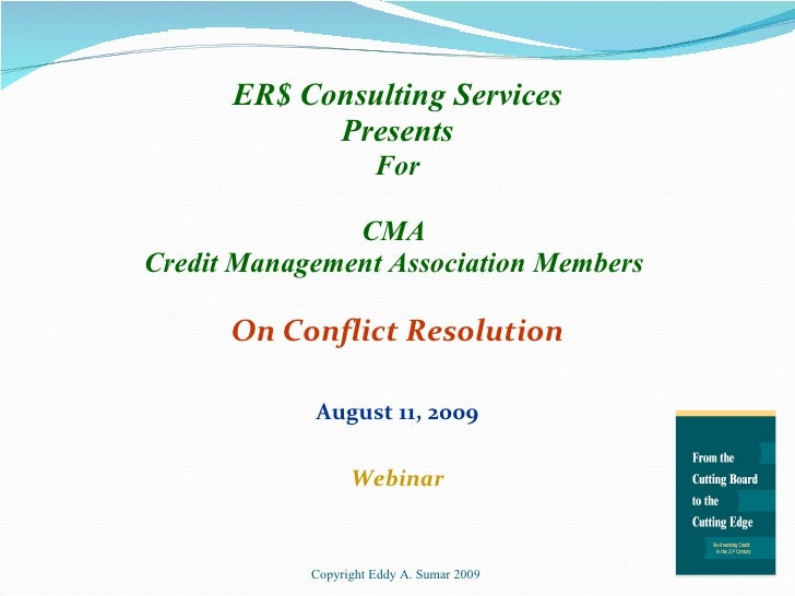 ER$ Consulting Services Presents For CMA  Credit Management Association Members  On Conflict Resolution August 11, 2009 We...