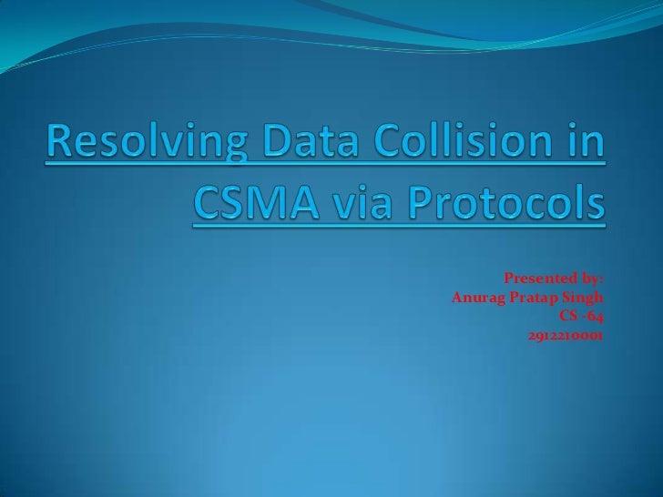 Resolving Data Collision in CSMA via Protocols<br />Presented by: <br />                                                  ...