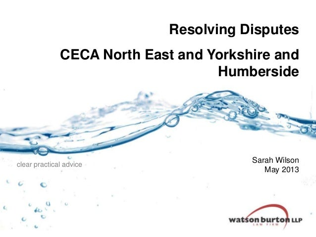 Resolving Disputes CECA North East and Yorkshire and Humberside  clear practical advice  Sarah Wilson May 2013