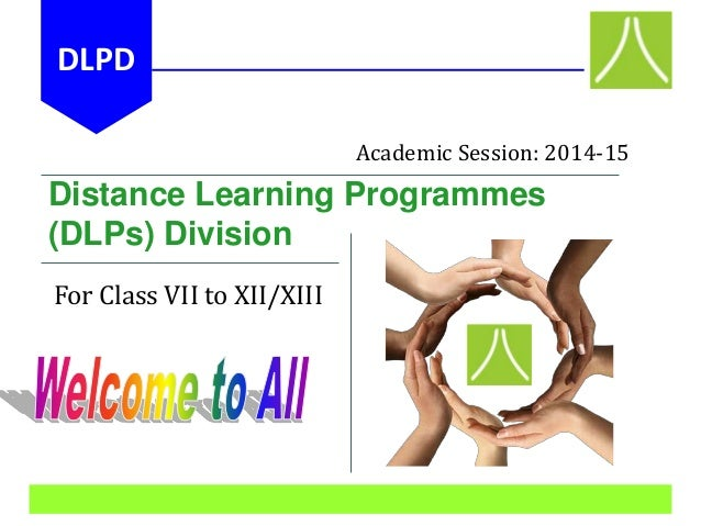 Distance Learning Programmes (DLPs) Division For Class VII to XII/XIII Academic Session: 2014-15 DLPD