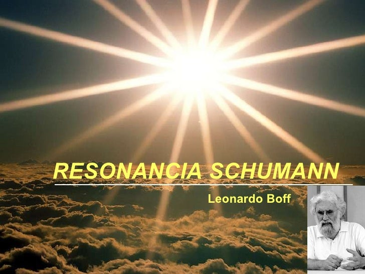 RESONANCIA SCHUMANN Leonardo Boff