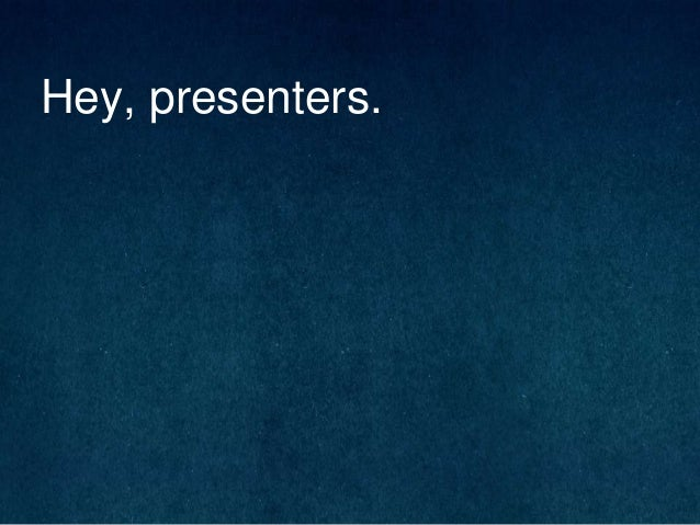 Hey, presenters.