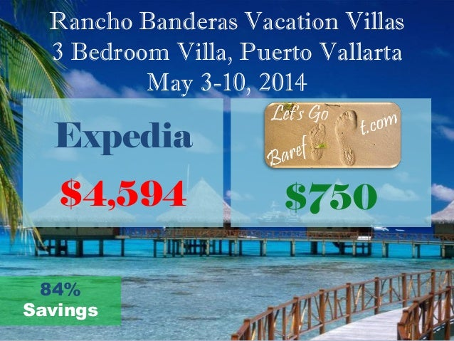 Rancho Banderas Vacation Villas 3 Bedroom Villa, Puerto Vallarta May 3-10, 2014 Expedia $4,594 Our Price: $750 84% Savings