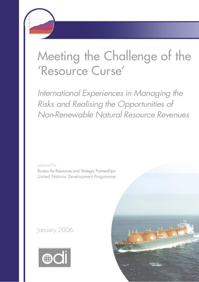 Meeting the Challenge of the 'Resource Curse' International Experiences in Managing the Risks and Realising the Opportunit...