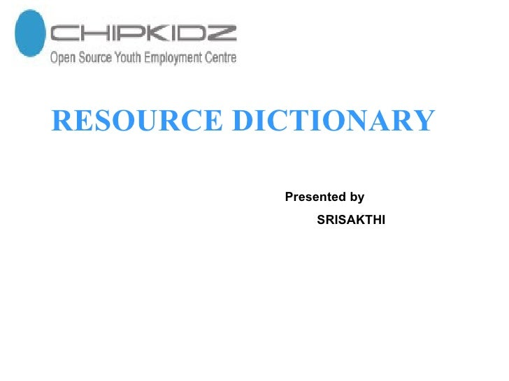 RESOURCE DICTIONARY Presented by SRISAKTHI