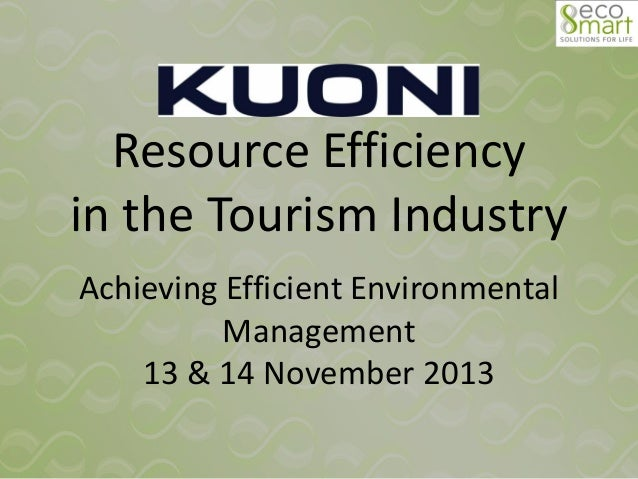 Resource Efficiency in the Tourism Industry Achieving Efficient Environmental Management 13 & 14 November 2013
