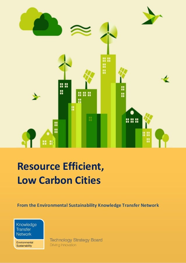 Resource Efficient,Low Carbon CitiesFrom the Environmental Sustainability Knowledge Transfer Network