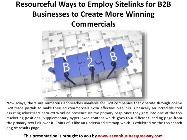 Resourceful Ways to Employ Sitelinks for B2B Businesses to Create More Winning Commercials This presentation is brought to...
