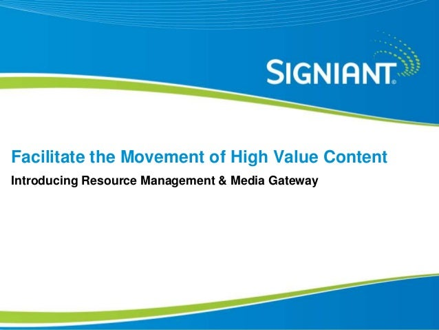 | Proprietary and Confidential©2010 Signiant Inc Proprietary and Confidential Facilitate the Movement of High Value Conten...