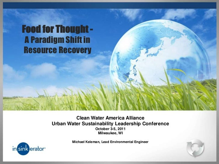 Food for Thought -A Paradigm Shift inResource Recovery                Clean Water America Alliance       Urban Water Susta...