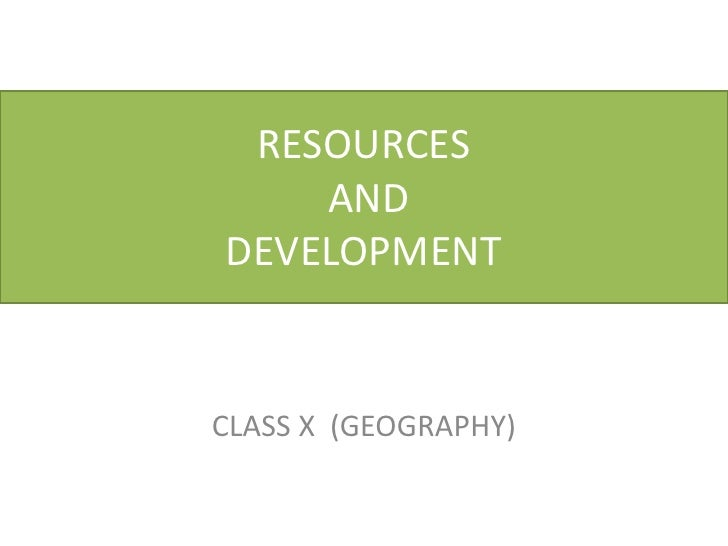 RESOURCES    ANDDEVELOPMENTCLASS X (GEOGRAPHY)